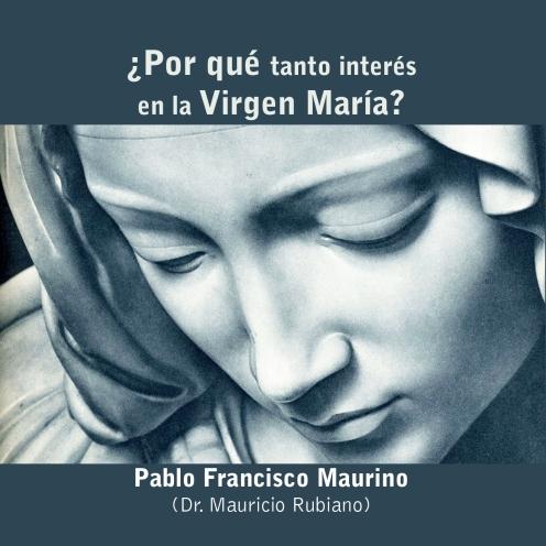 Por qué tanto interés en la Virgen María